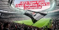 Süper Kupa finali Beşiktaş'ın stadına verildi
